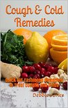 Cough & Cold Remedies: Quick Old-Fashioned Remedies to Treat Coughs and Colds