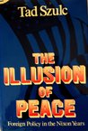 The Illusion Of Peace: Foreign Policy in the Nixon Years