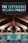 The Experience Wellness Project: Your Health is My Business
