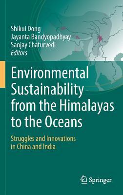 Environmental Sustainability from the Himalayas to the Oceans: Struggles and Innovations in China and India
