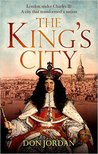 The King's City: London under Charles II: A city that transformed a nation - and created modern Britain