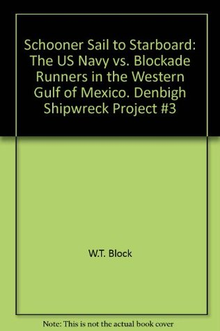 Schooner Sail to Starboard: The US Navy vs. Blockade Runners in the Western Gulf of Mexico. Denbigh Shipwreck Project #3