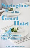 Springtime at the Grand Hotel (White Pine Island Stories Book 2)