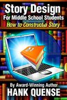 Story Design for Middle School Students: How to Construct a Story (Fiction Writing Guides)