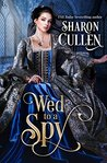 Wed to a Spy: An All the Queen's Spies Novel Book 1