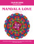 Mandala Love Coloring Book: Enchanting Heart Mandalas to Lift Your Spirits, Relieve Stress and Spark Creativity