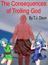 The Consequences of Trolling God by T.J. Dixon