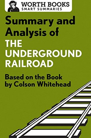 an analysis of the underground railroad Read summary and analysis of the underground railroad based on the book by colson whitehead by worth books with rakuten kobo so much to read, so little time this brief overview of the underground railroad tells you what you need to know—before.