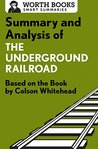 Summary and Analysis of The Underground Railroad: Based on the Book by Colson Whitehead