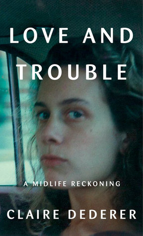 Love and Trouble: A Midlife Reckoning