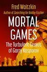 Mortal Games: The Turbulent Genius of Garry Kasparov