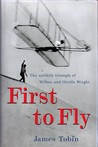 First to Fly: The Unlikely Triumph of Wilbur and Orville Wright
