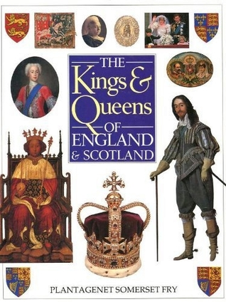The Kings and Queens of England and Scotland by Plantagenet Somerset Fry
