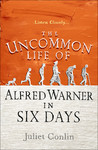 The Uncommon Life of Alfred Warner in Six Days by Juliet Conlin