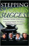 Stepping Stones to Success with Deepak Chopra, Jack Canfield, Dr. Denis Waitley and Dan LeFave: Experts Share Strategies for Mastering Business, Life and Relationships (Second Edition Book 2)