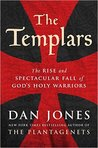 The Templars: The Rise and Spectacular Fall of God's Holy Warriors by Dan Jones