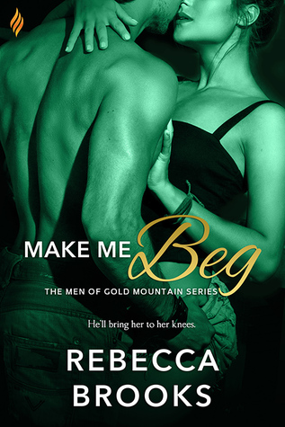 Make Me Beg (Men of Gold Mountain, #2)