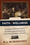 Faith + Wellness: Resisting the State Control of Healthcare by Restoring the Priestly Calling of Doctors