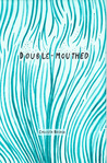 Double-Mouthed by Callista Buchen