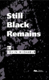 Still Black Remains by Kevin Michaels