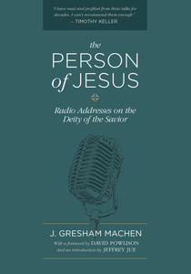 The Person of Jesus: Radio Addresses on the Deity of the Savior