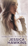 Something in the Way by Jessica Hawkins