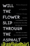 Will the Flower Slip Through the Asphalt Writers Respond to Capitalist Climate Change