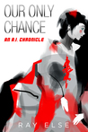 Our Only Chance by Ray Else