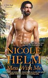 Mess with Me by Nicole Helm