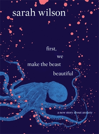 First, We Make the Beast Beautiful: A New Story About Anxiety