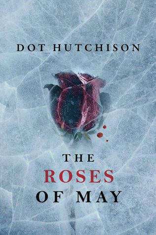 The Roses of May by Dot Hutchison