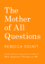The Mother of All Questions by Rebecca Solnit