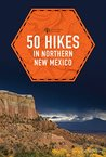 50 Hikes in Northern New Mexico (Explorer's 50 Hikes)