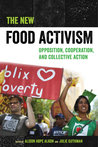 The New Food Activism: Opposition, Cooperation, and Collective Action