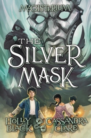 The Silver Mask (Magisterium, #4) by Holly Black — Reviews