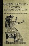 Ancient Egyptian, Assyrian, and Persian Costume (Illustrated): A TECHNICAL HISTORY OF COSTUME - CONTAINING TWENTY-FIVE FULL-PAGE ILLUSTRATIONS