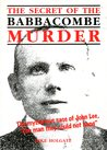 """The Secret of the Babbacombe Murder: The mysterious case of John Lee, """"The man they could not hang"""""""