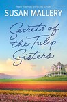 Secrets of the Tulip Sisters: A Captivating Story about Sisters, Secrets and Second Chances