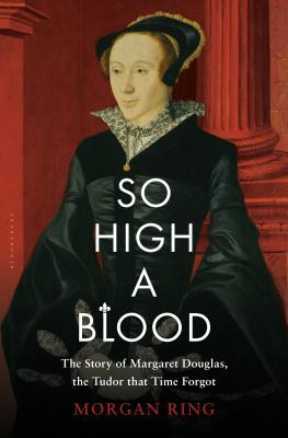 So High a Blood: The Life of Lady Margaret Douglas, Countess of Lennox