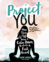 Project You: More Than 50 Ways to Calm Down, de-Stress, and Feel Great
