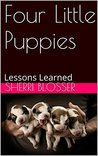 Four Little Puppies: Lessons Learned