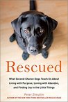 Rescued: What Second-Chance Dogs Teach Us about Living with Purpose, Loving with Abandon, and Finding Joy in the Little Things