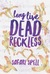 Long Live Dead Reckless by Safari Spell