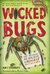 Wicked Bugs: The Meanest, Deadliest, Grossest Bugs on Earth