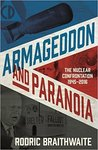 Armageddon and Paranoia: The Nuclear Confrontation 1945-2016