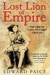 Lost Lion of Empire: The Life of Cape-To-Cairo Grogan