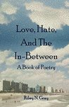 Love, Hate, and the In-Between: A Book of Poetry