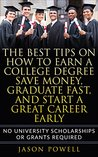 The Best Tips on How to Earn a College Degree, Save Money, Graduate Fast, and Start a Great Career Early: No University Scholarships or Grants Required