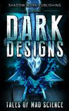 Dark Designs: Tales of Mad Science