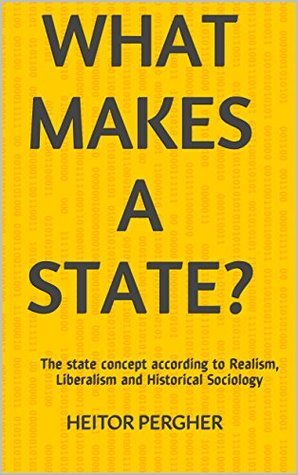 What Makes a State?: The state concept according to Realism, Liberalism and Historical Sociology